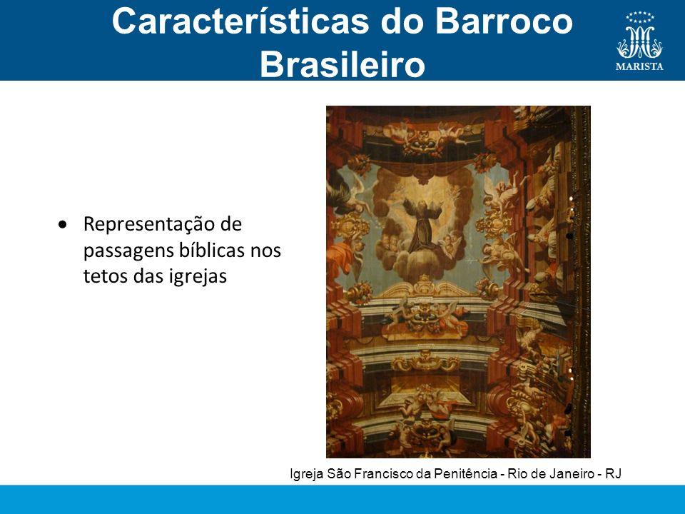 Características do Barroco Brasileiro Pintura Representação de passagens bíblicas nos tetos das igrejas Igreja São Francisco da Penitência - Rio de Ja