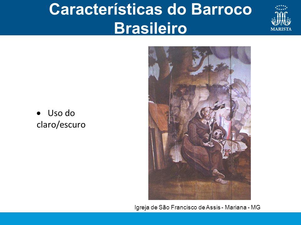 Características do Barroco Brasileiro Pintura Uso do claro/escuro Igreja de São Francisco de Assis - Mariana - MG