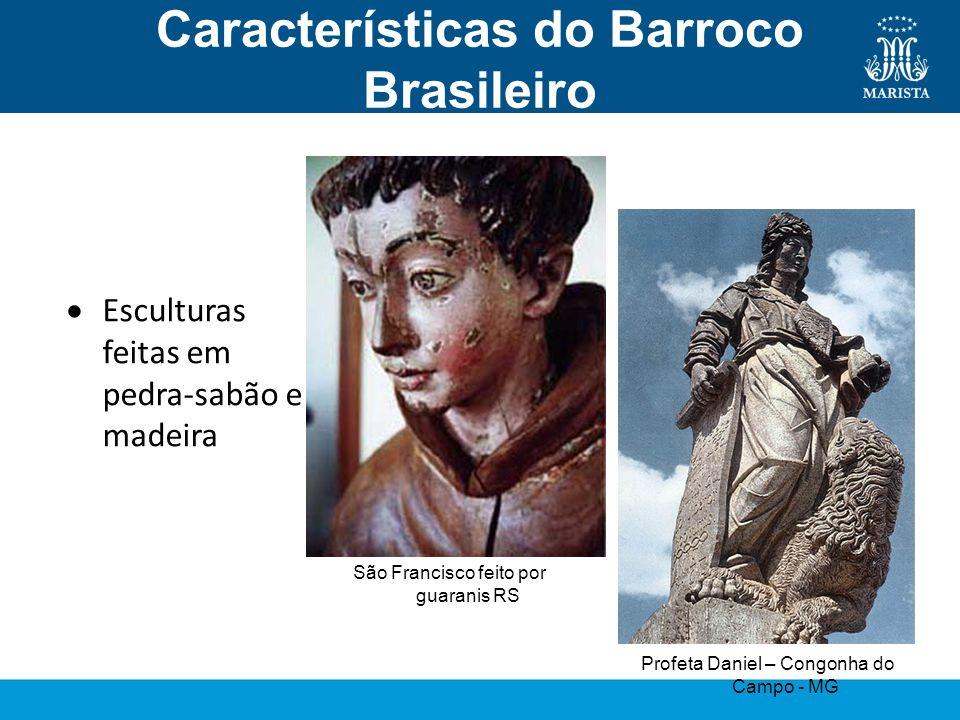 Características do Barroco Brasileiro Escultura Esculturas feitas em pedra-sabão e madeira Profeta Daniel – Congonha do Campo - MG São Francisco feito
