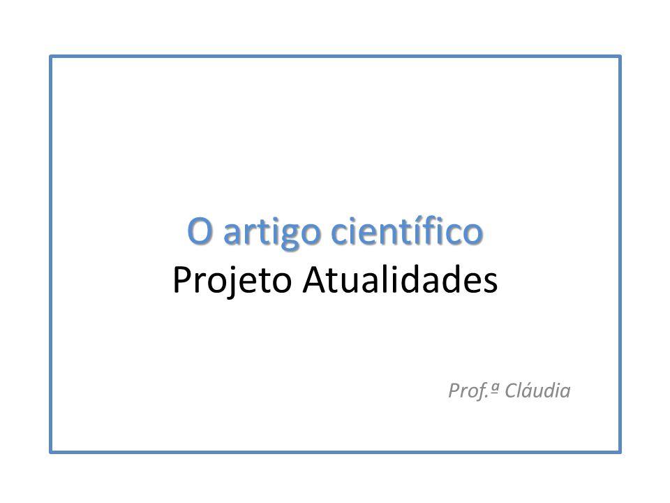 O artigo científico O artigo científico Projeto Atualidades Prof.ª Cláudia