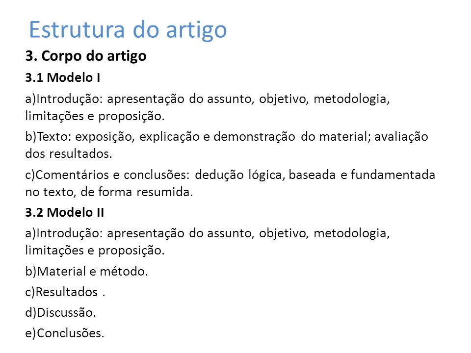 Estrutura do artigo 3. Corpo do artigo 3.1 Modelo I a)Introdução: apresentação do assunto, objetivo, metodologia, limitações e proposição. b)Texto: ex