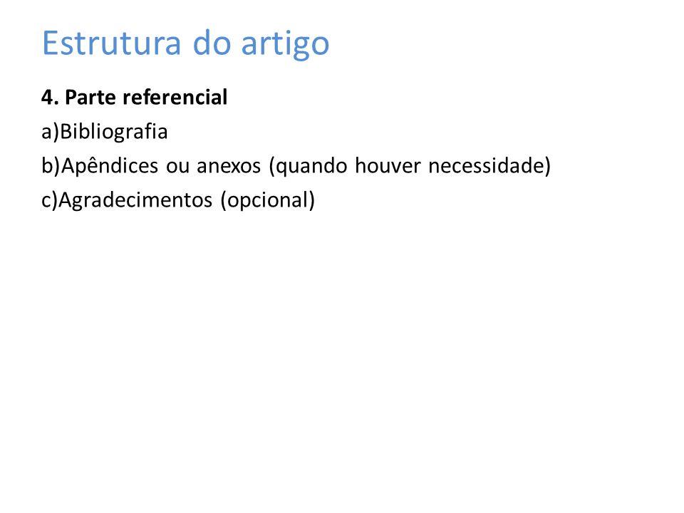 Estrutura do artigo 4. Parte referencial a)Bibliografia b)Apêndices ou anexos (quando houver necessidade) c)Agradecimentos (opcional)
