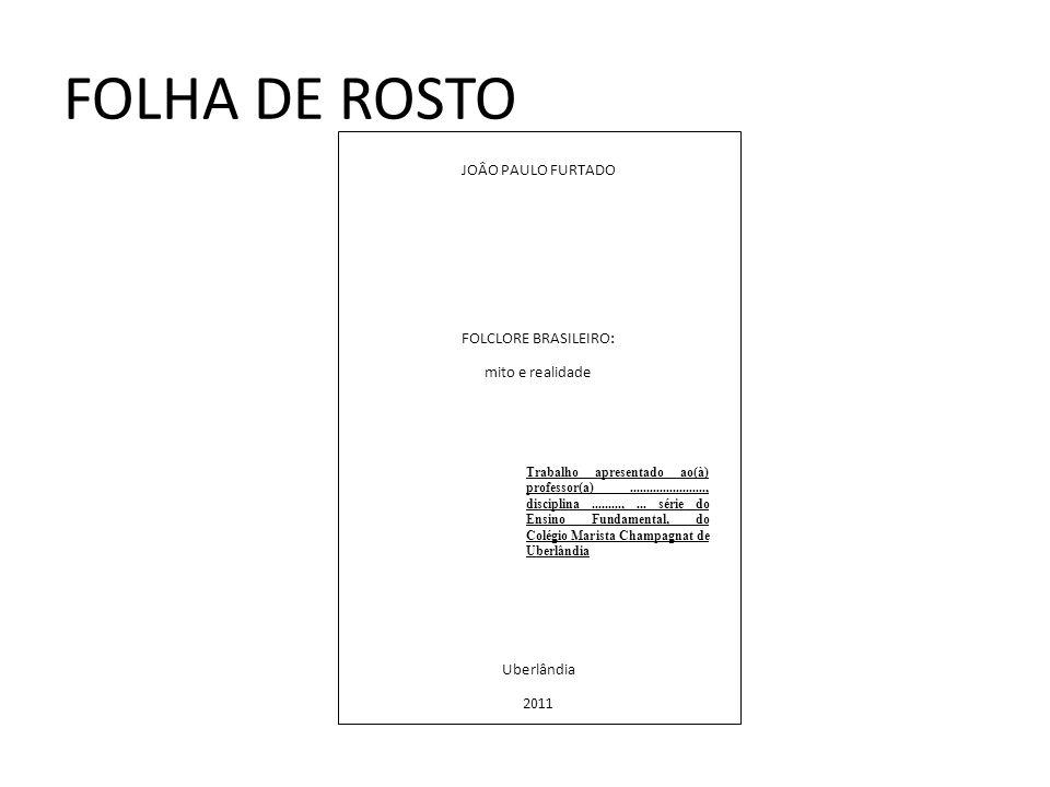 FOLHA DE ROSTO JOÂO PAULO FURTADO FOLCLORE BRASILEIRO: mito e realidade Trabalho apresentado ao(à) professor(a)......................., disciplina....