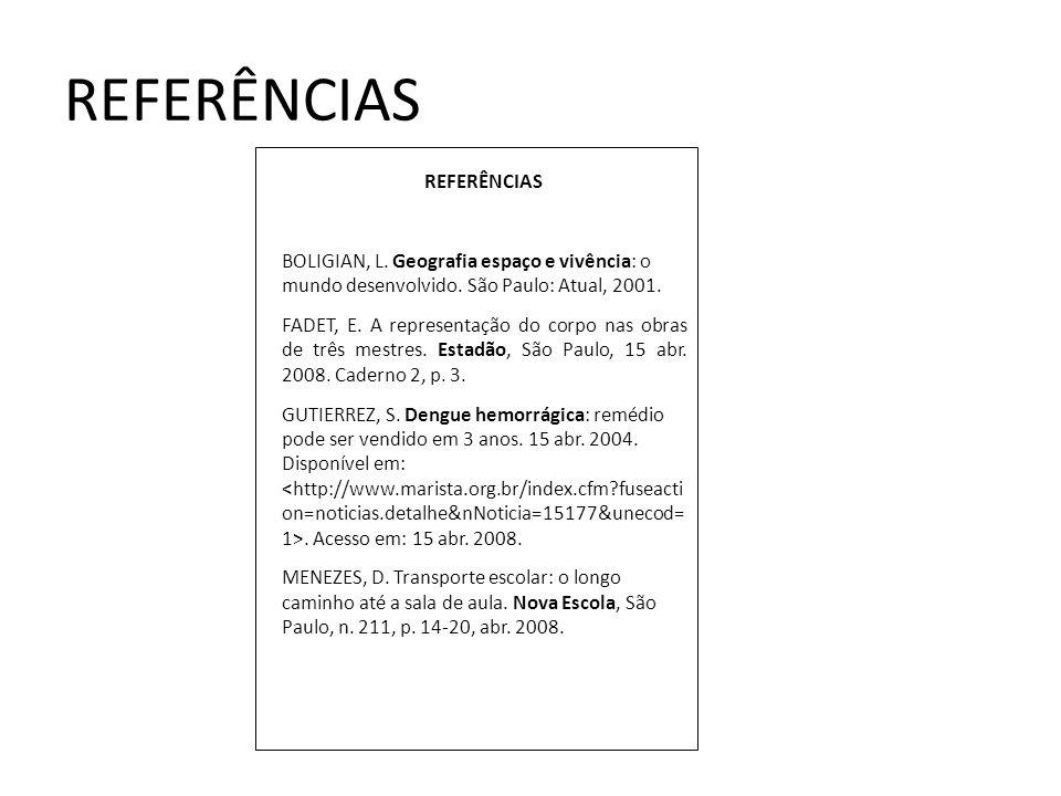 REFERÊNCIAS BOLIGIAN, L. Geografia espaço e vivência: o mundo desenvolvido. São Paulo: Atual, 2001. FADET, E. A representação do corpo nas obras de tr