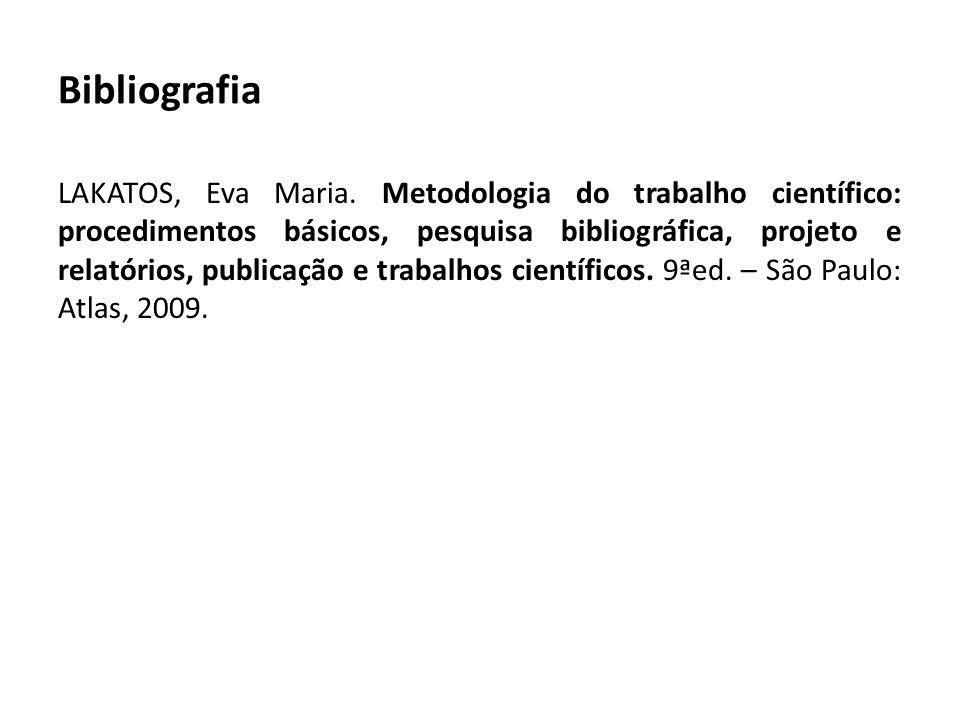 Bibliografia LAKATOS, Eva Maria. Metodologia do trabalho científico: procedimentos básicos, pesquisa bibliográfica, projeto e relatórios, publicação e