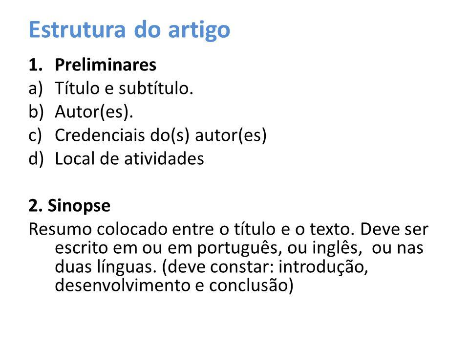Estrutura do artigo 1.Preliminares a)Título e subtítulo. b)Autor(es). c)Credenciais do(s) autor(es) d)Local de atividades 2. Sinopse Resumo colocado e