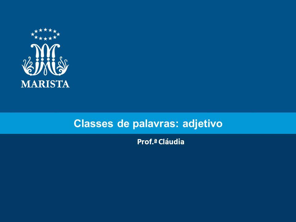 Classes de palavras: adjetivo Prof.ª Cláudia