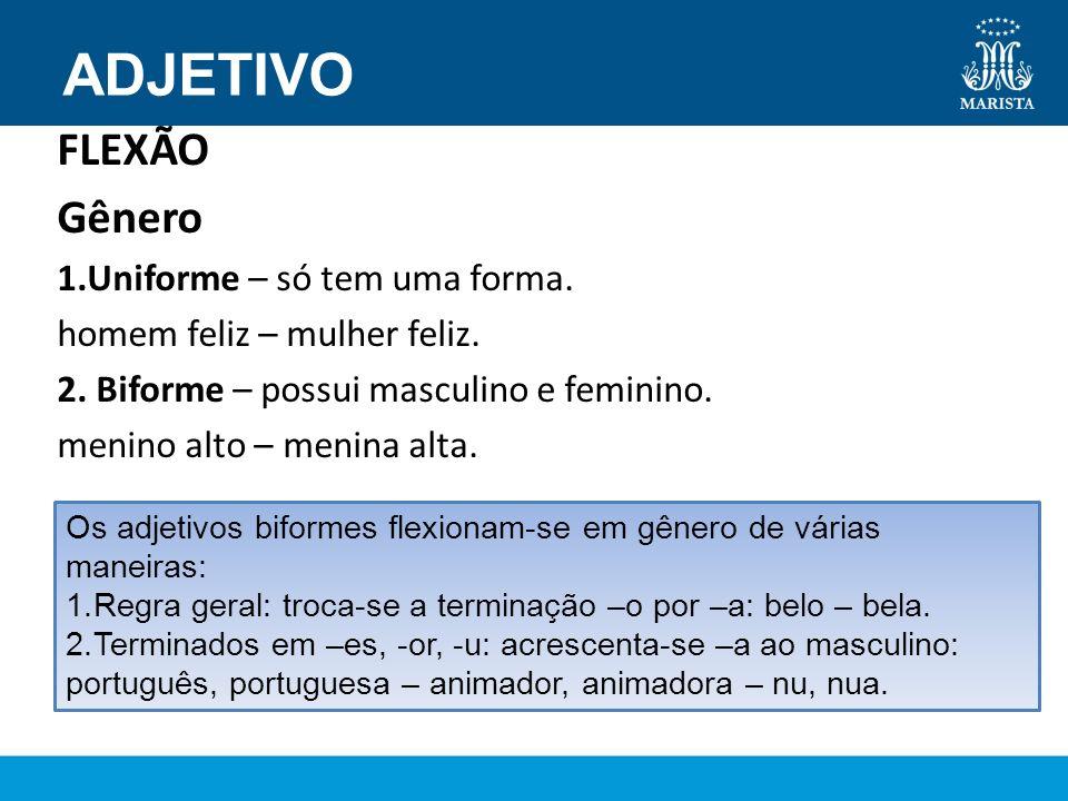 ADJETIVO FLEXÃO Gênero 1.Uniforme – só tem uma forma.