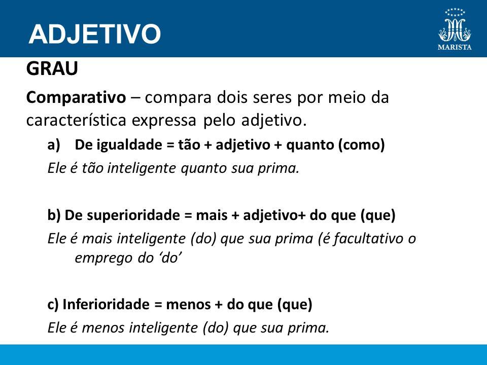 ADJETIVO GRAU Comparativo – compara dois seres por meio da característica expressa pelo adjetivo.