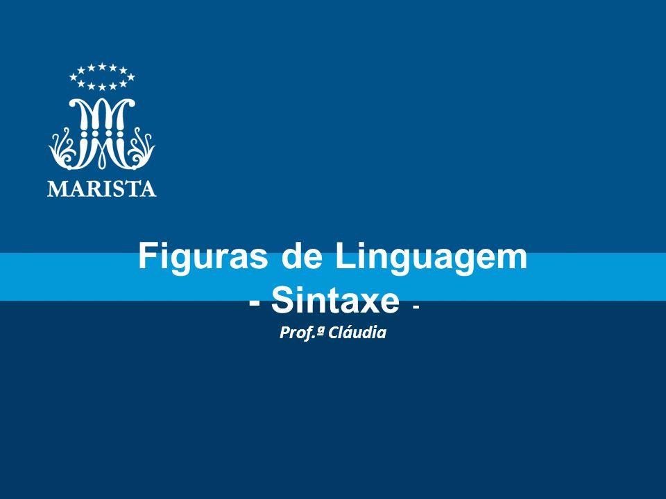 Figuras de Linguagem - Sintaxe - Prof.ª Cláudia