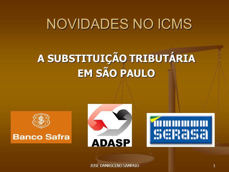 JOSÉ DAMASCENO SAMPAIO1 NOVIDADES NO ICMS A SUBSTITUIÇÃO TRIBUTÁRIA EM SÃO PAULO