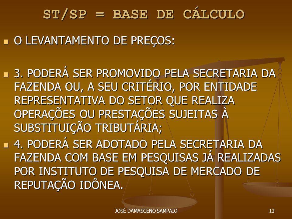 JOSÉ DAMASCENO SAMPAIO12 ST/SP = BASE DE CÁLCULO ST/SP = BASE DE CÁLCULO O LEVANTAMENTO DE PREÇOS: O LEVANTAMENTO DE PREÇOS: 3. PODERÁ SER PROMOVIDO P