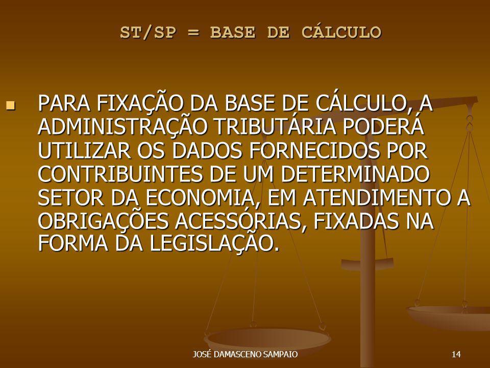 JOSÉ DAMASCENO SAMPAIO14 ST/SP = BASE DE CÁLCULO ST/SP = BASE DE CÁLCULO PARA FIXAÇÃO DA BASE DE CÁLCULO, A ADMINISTRAÇÃO TRIBUTÁRIA PODERÁ UTILIZAR O