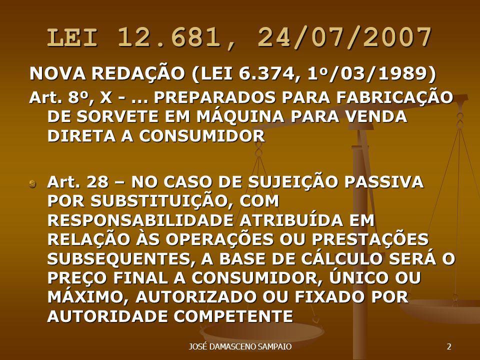 JOSÉ DAMASCENO SAMPAIO2 LEI 12.681, 24/07/2007 NOVA REDAÇÃO (LEI 6.374, 1 º /03/1989) Art. 8º, X -... PREPARADOS PARA FABRICAÇÃO DE SORVETE EM MÁQUINA
