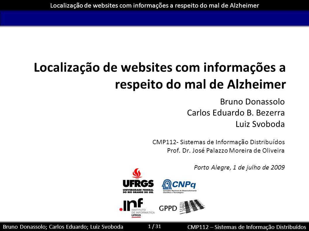 1 / 31 Localização de websites com informações a respeito do mal de Alzheimer Bruno Donassolo; Carlos Eduardo; Luiz Svoboda CMP112 – Sistemas de Infor