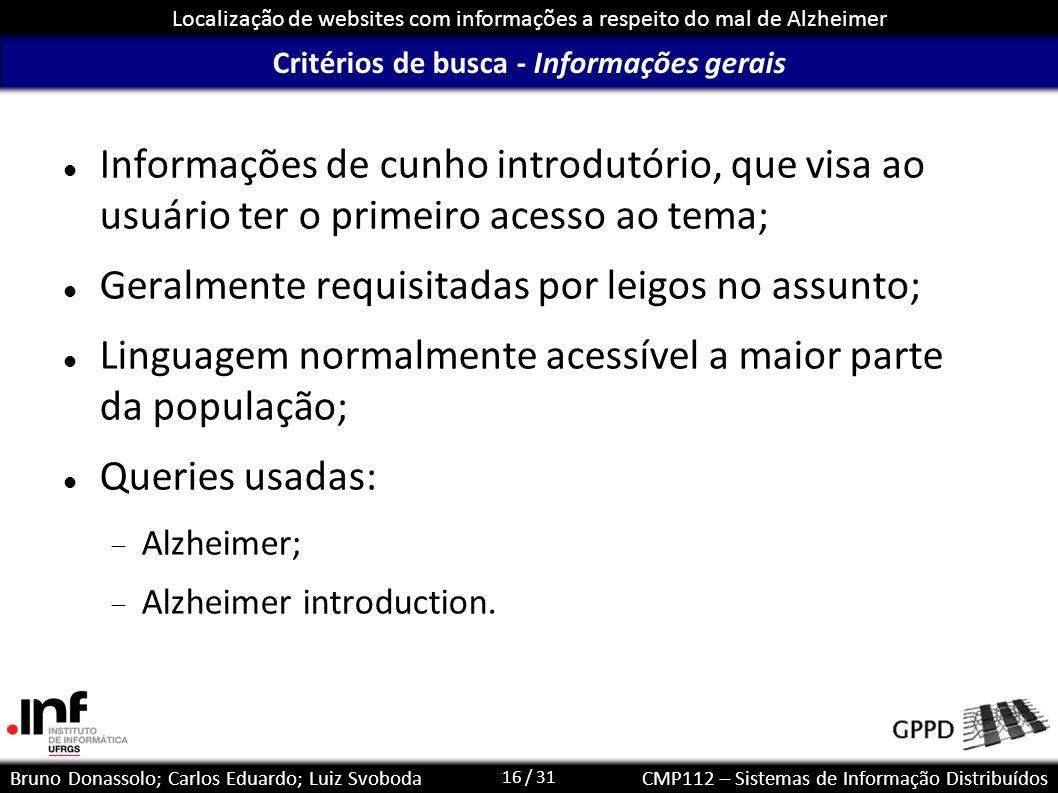 16 / 31 Localização de websites com informações a respeito do mal de Alzheimer Bruno Donassolo; Carlos Eduardo; Luiz SvobodaCMP112 – Sistemas de Infor