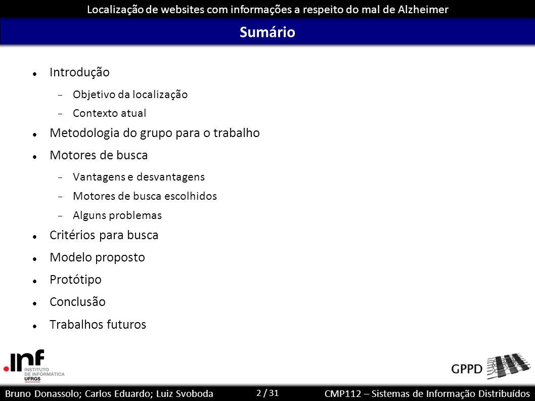 2 / 31 Localização de websites com informações a respeito do mal de Alzheimer Bruno Donassolo; Carlos Eduardo; Luiz SvobodaCMP112 – Sistemas de Inform