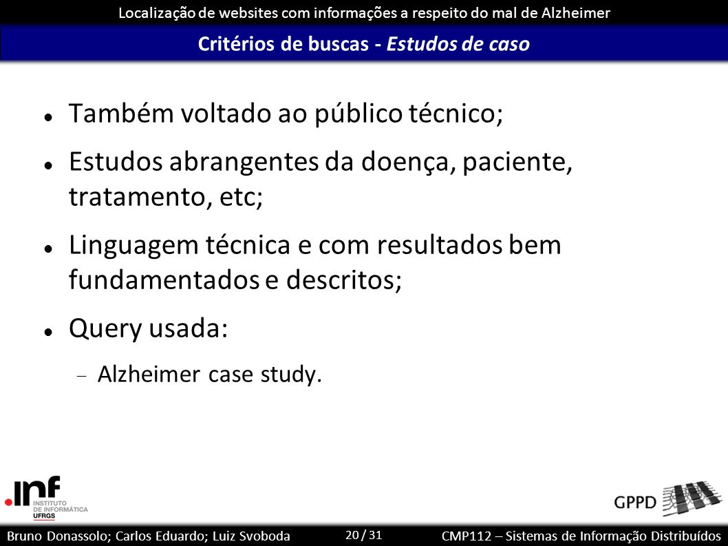 20 / 31 Localização de websites com informações a respeito do mal de Alzheimer Bruno Donassolo; Carlos Eduardo; Luiz SvobodaCMP112 – Sistemas de Infor