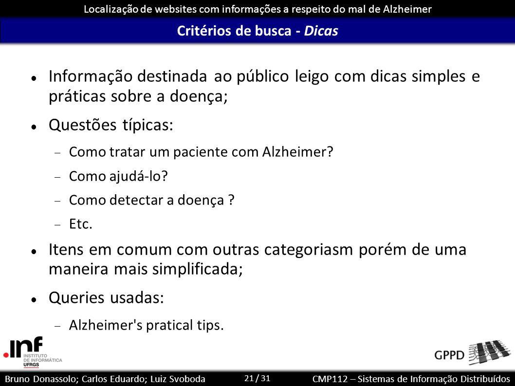 21 / 31 Localização de websites com informações a respeito do mal de Alzheimer Bruno Donassolo; Carlos Eduardo; Luiz SvobodaCMP112 – Sistemas de Infor