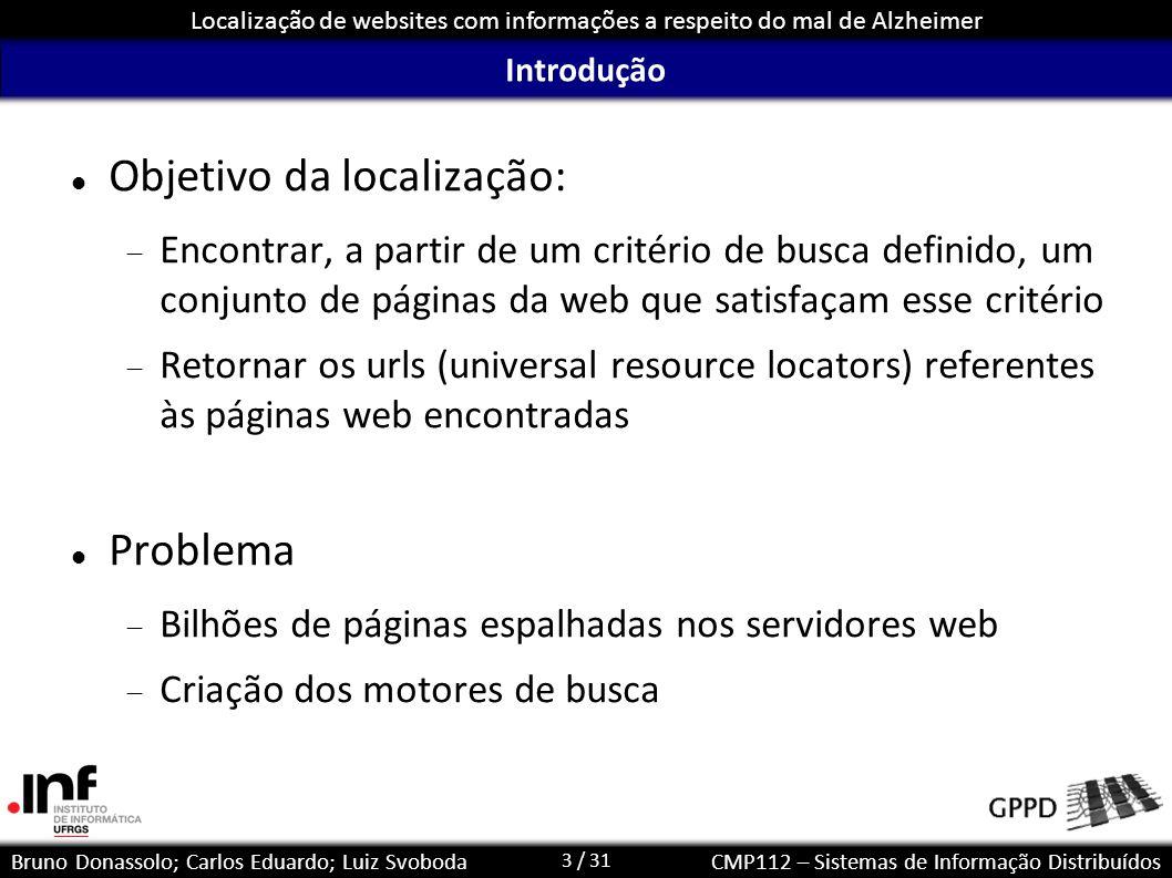 3 / 31 Localização de websites com informações a respeito do mal de Alzheimer Bruno Donassolo; Carlos Eduardo; Luiz SvobodaCMP112 – Sistemas de Inform