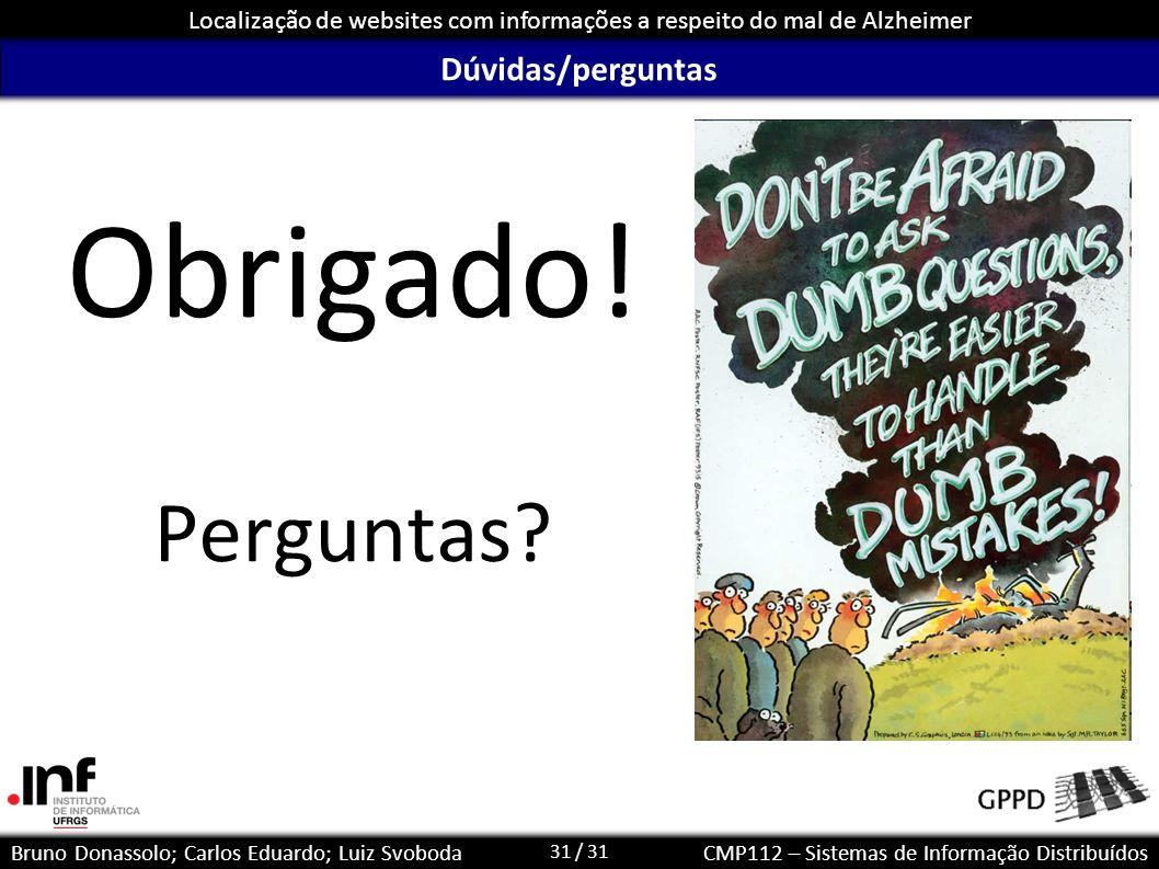 31 / 31 Localização de websites com informações a respeito do mal de Alzheimer Bruno Donassolo; Carlos Eduardo; Luiz SvobodaCMP112 – Sistemas de Infor
