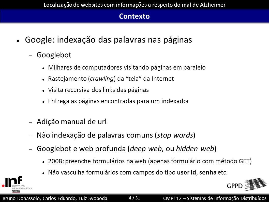 4 / 31 Localização de websites com informações a respeito do mal de Alzheimer Bruno Donassolo; Carlos Eduardo; Luiz SvobodaCMP112 – Sistemas de Inform