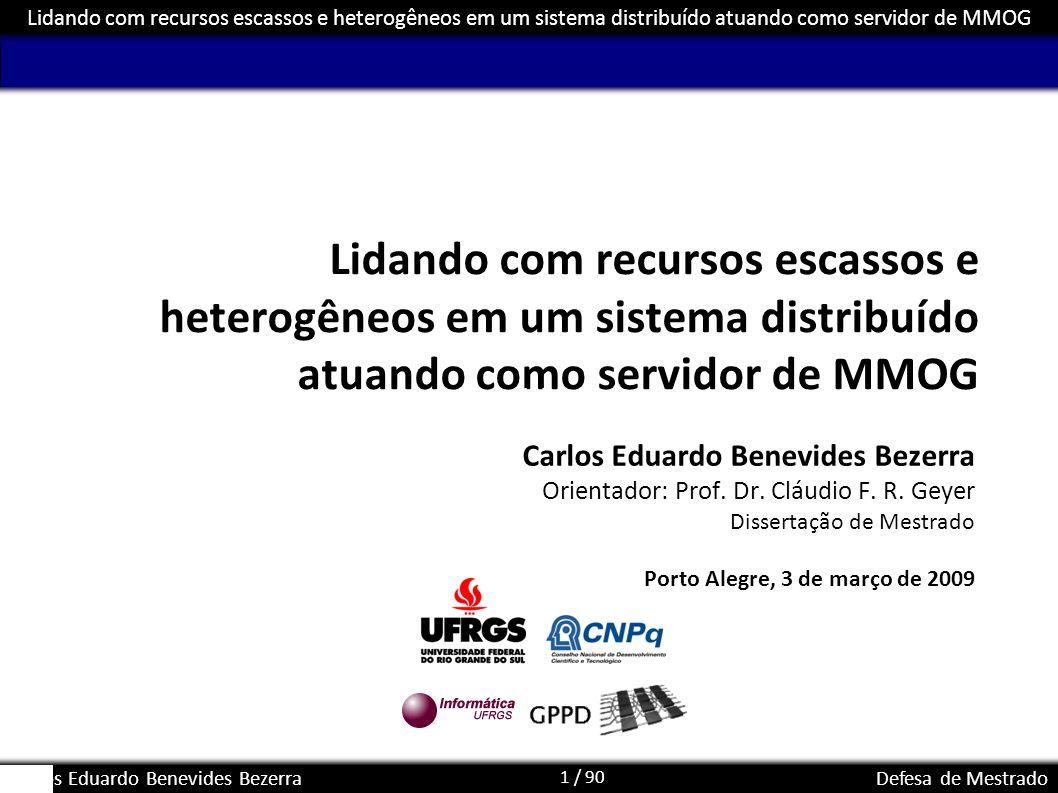 1 / 90 Lidando com recursos escassos e heterogêneos em um sistema distribuído atuando como servidor de MMOG Carlos Eduardo Benevides BezerraDefesa de