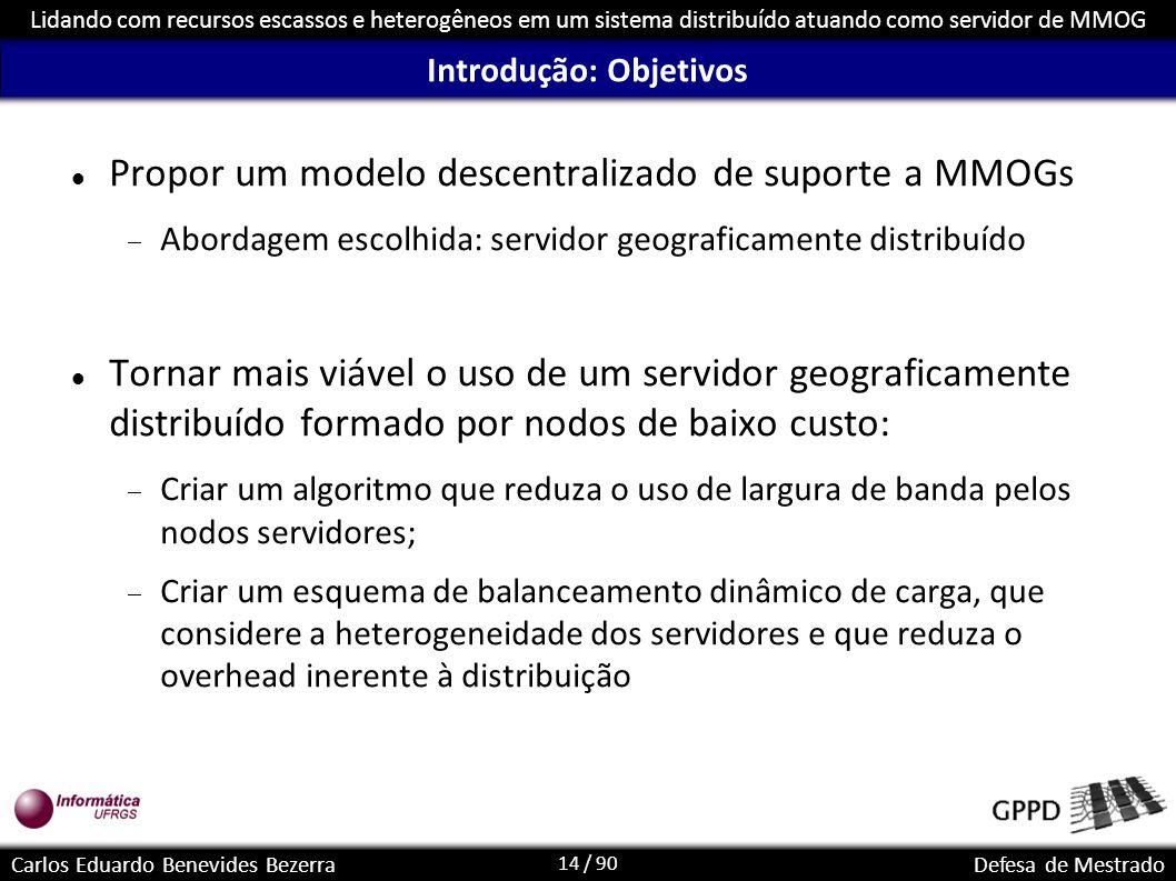 14 / 90 Lidando com recursos escassos e heterogêneos em um sistema distribuído atuando como servidor de MMOG Carlos Eduardo Benevides BezerraDefesa de