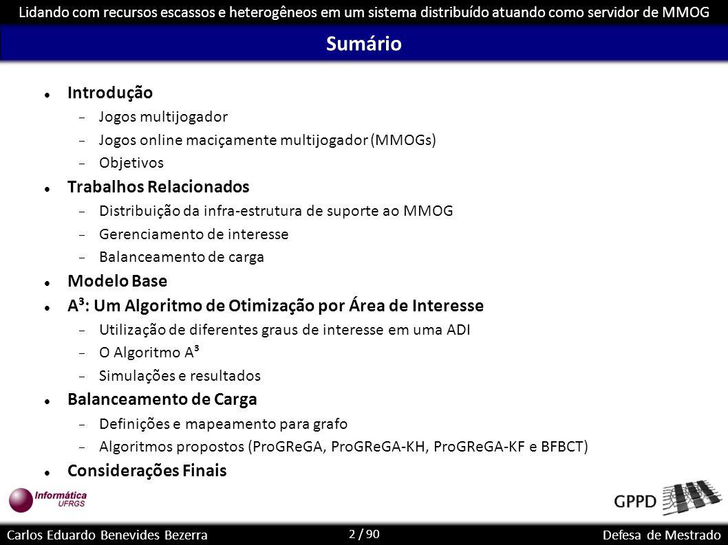 2 / 90 Lidando com recursos escassos e heterogêneos em um sistema distribuído atuando como servidor de MMOG Carlos Eduardo Benevides BezerraDefesa de