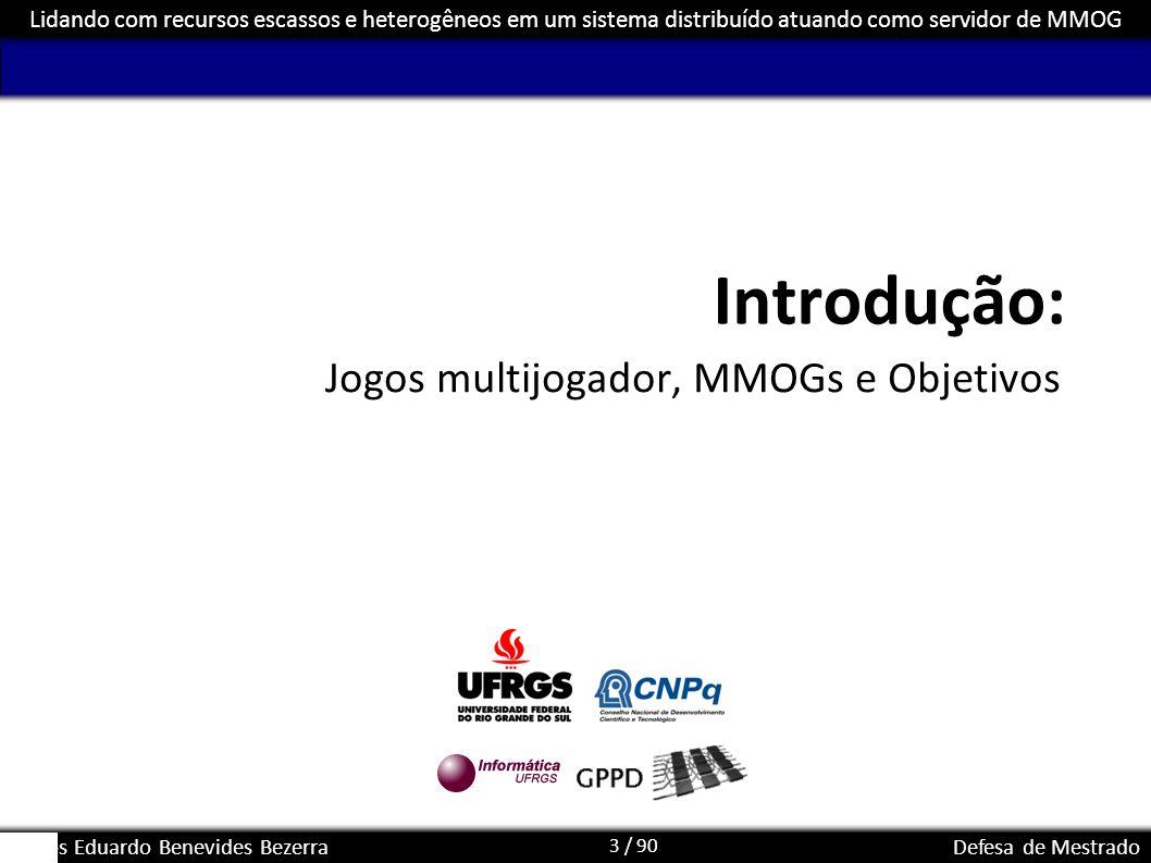 3 / 90 Lidando com recursos escassos e heterogêneos em um sistema distribuído atuando como servidor de MMOG Carlos Eduardo Benevides BezerraDefesa de