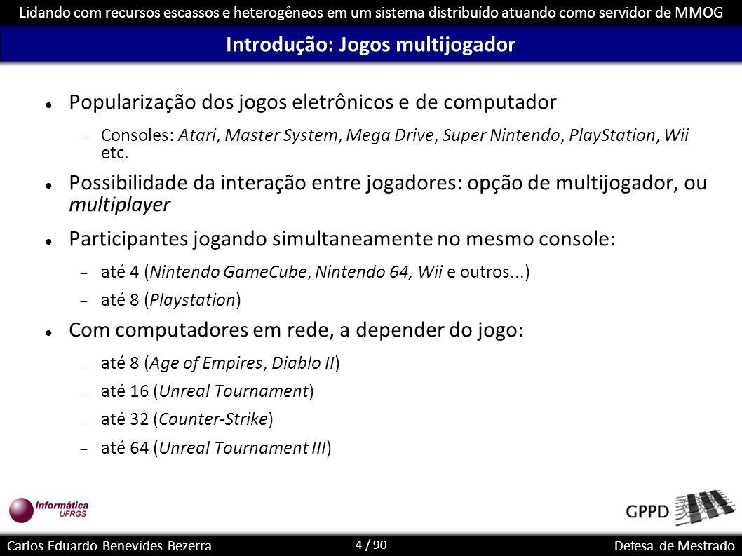 4 / 90 Lidando com recursos escassos e heterogêneos em um sistema distribuído atuando como servidor de MMOG Carlos Eduardo Benevides BezerraDefesa de