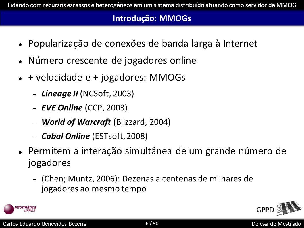 6 / 90 Lidando com recursos escassos e heterogêneos em um sistema distribuído atuando como servidor de MMOG Carlos Eduardo Benevides BezerraDefesa de