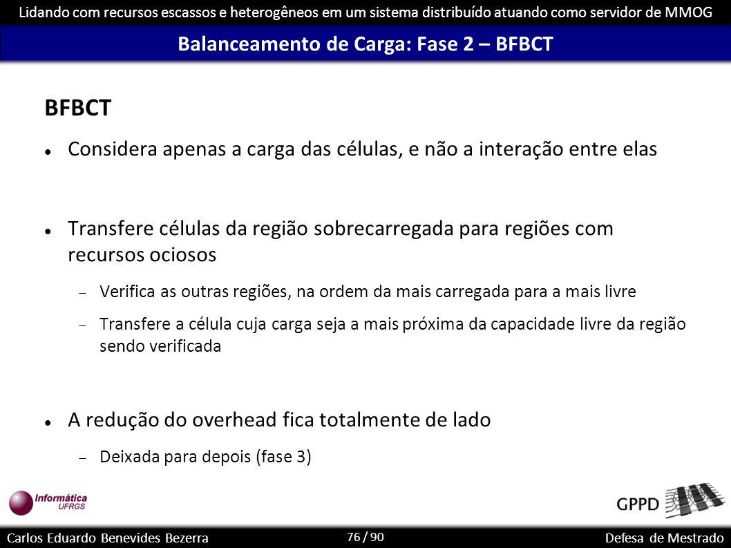 76 / 90 Lidando com recursos escassos e heterogêneos em um sistema distribuído atuando como servidor de MMOG Carlos Eduardo Benevides BezerraDefesa de