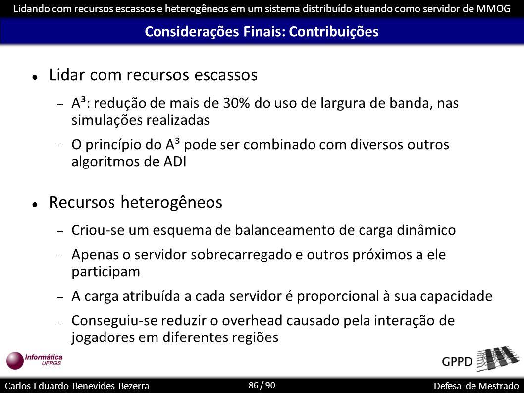 86 / 90 Lidando com recursos escassos e heterogêneos em um sistema distribuído atuando como servidor de MMOG Carlos Eduardo Benevides BezerraDefesa de