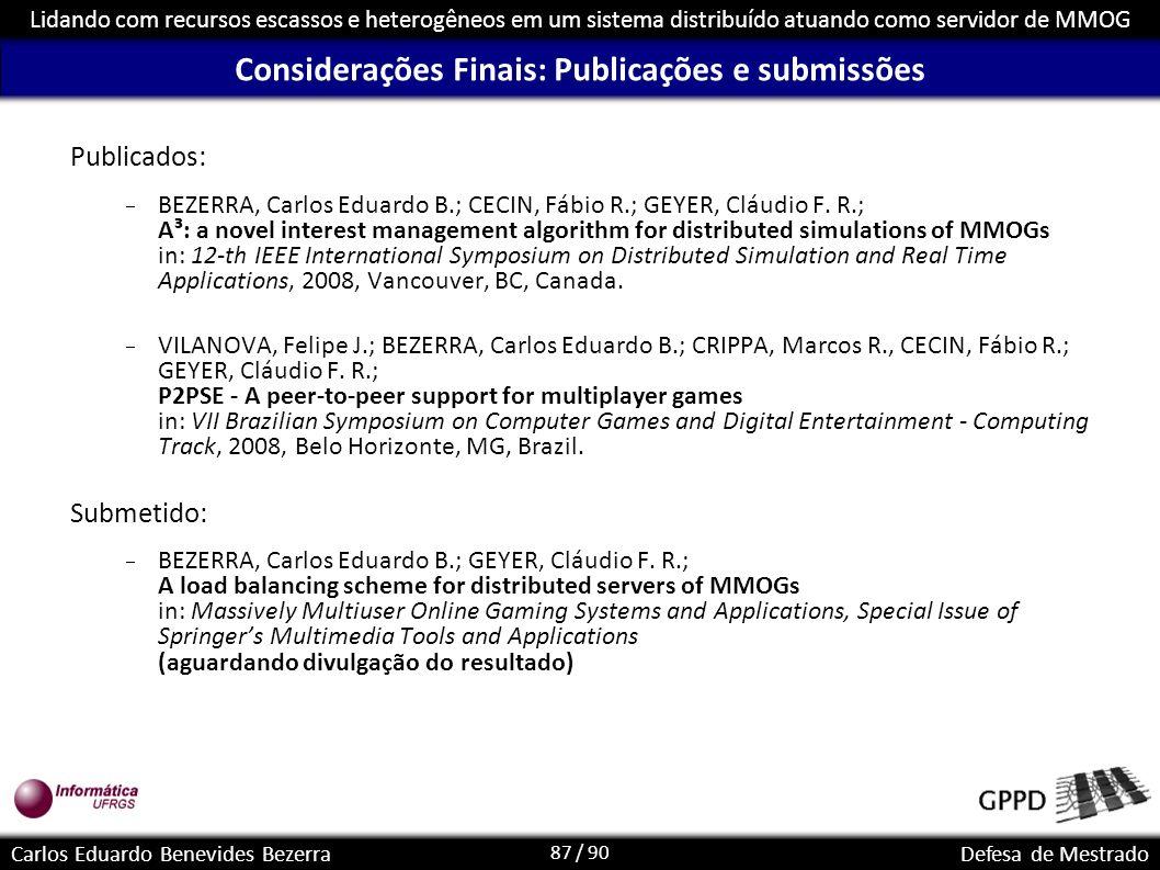 87 / 90 Lidando com recursos escassos e heterogêneos em um sistema distribuído atuando como servidor de MMOG Carlos Eduardo Benevides BezerraDefesa de