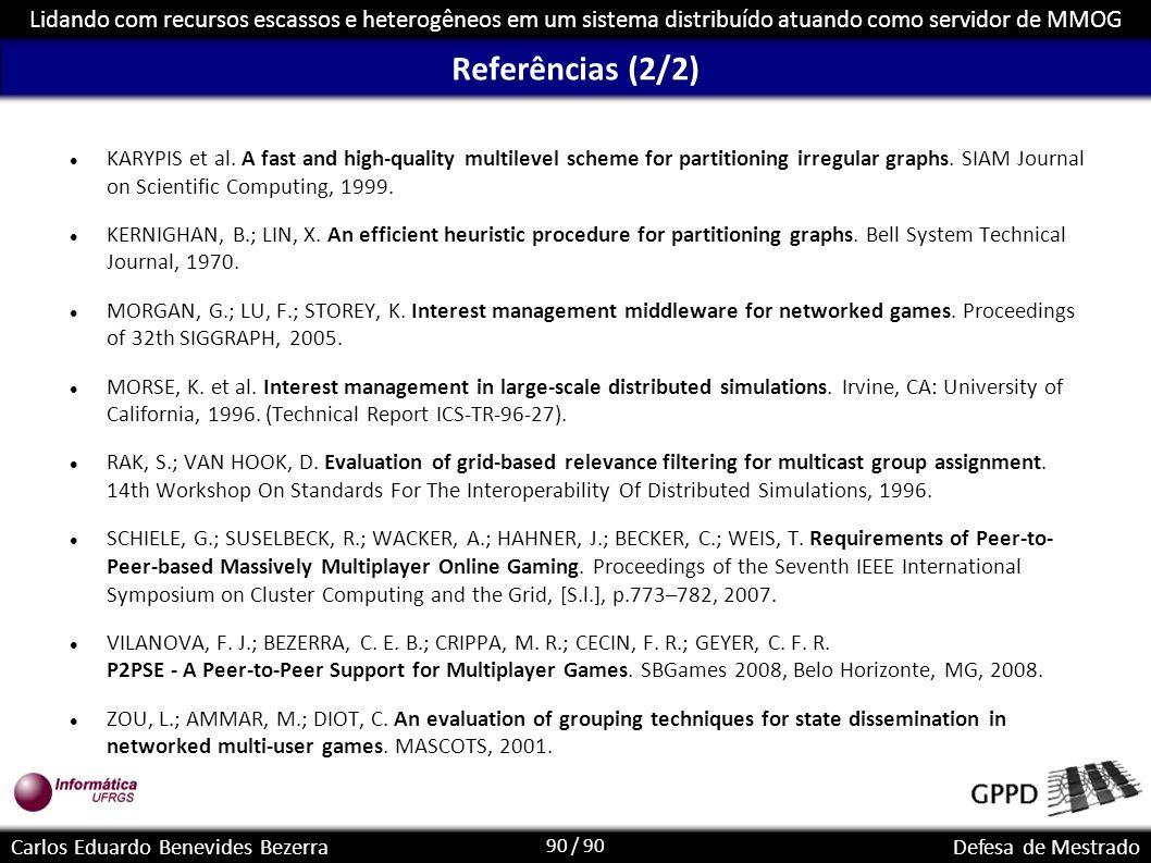 90 / 90 Lidando com recursos escassos e heterogêneos em um sistema distribuído atuando como servidor de MMOG Carlos Eduardo Benevides BezerraDefesa de