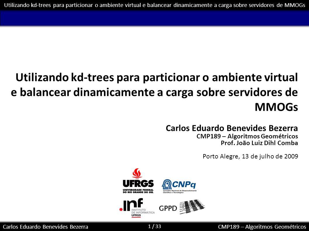1 / 33 Utilizando kd-trees para particionar o ambiente virtual e balancear dinamicamente a carga sobre servidores de MMOGs Carlos Eduardo Benevides Be