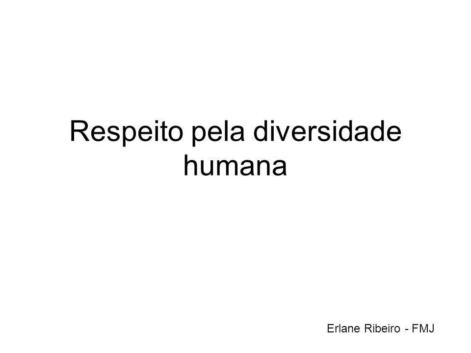 Respeito pela diversidade humana Erlane Ribeiro - FMJ