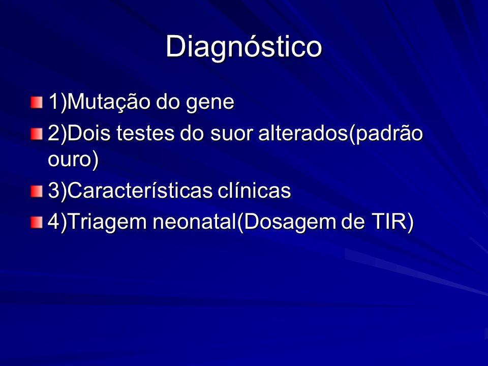 Diagnóstico 1)Mutação do gene 2)Dois testes do suor alterados(padrão ouro) 3)Características clínicas 4)Triagem neonatal(Dosagem de TIR)