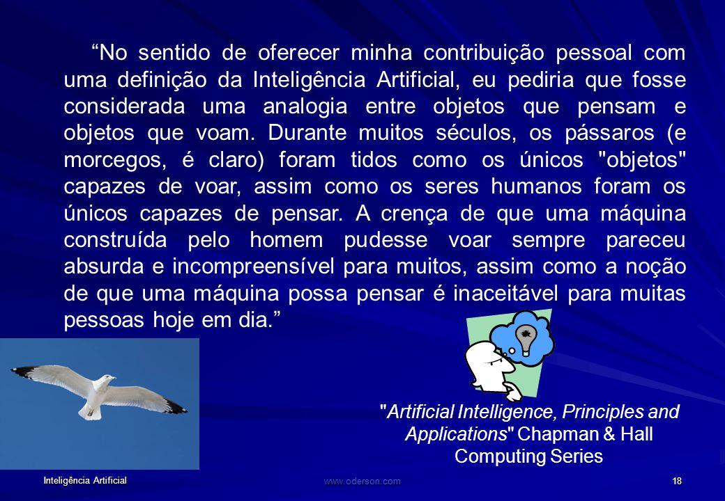 Inteligência Artificial www.oderson.com 17 CRIAÇÃO DE UM SISTEMA ESPECIALISTA 4.Escrever o banco de conhecimento e prová-lo em um número amplo de caso