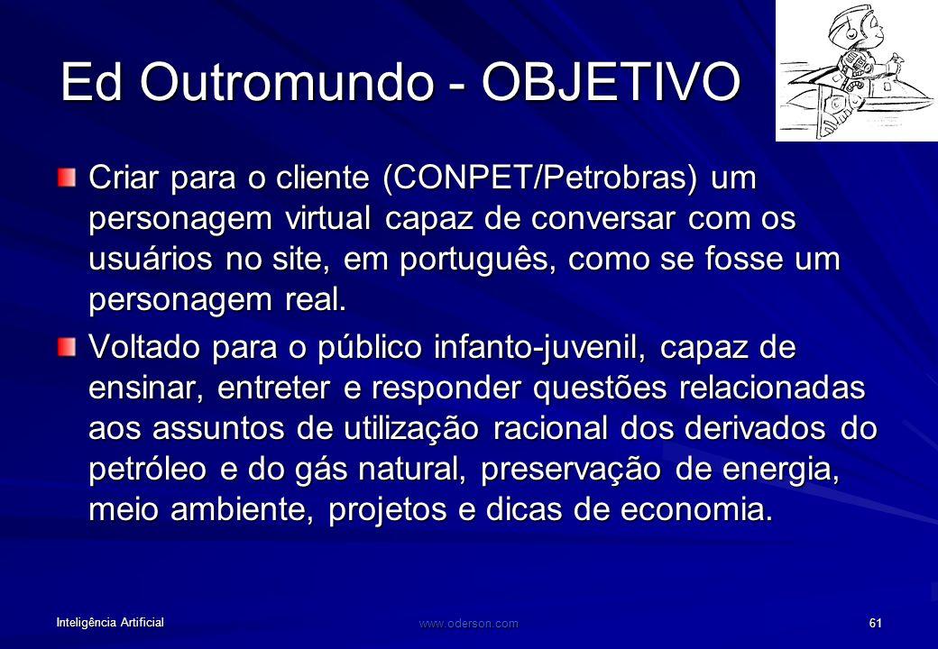 Inteligência Artificial www.oderson.com 60 Ed Outromundo Feito pela Insite para a Petrobras. Equipe de especialistas em diversas áreas como Inteligênc