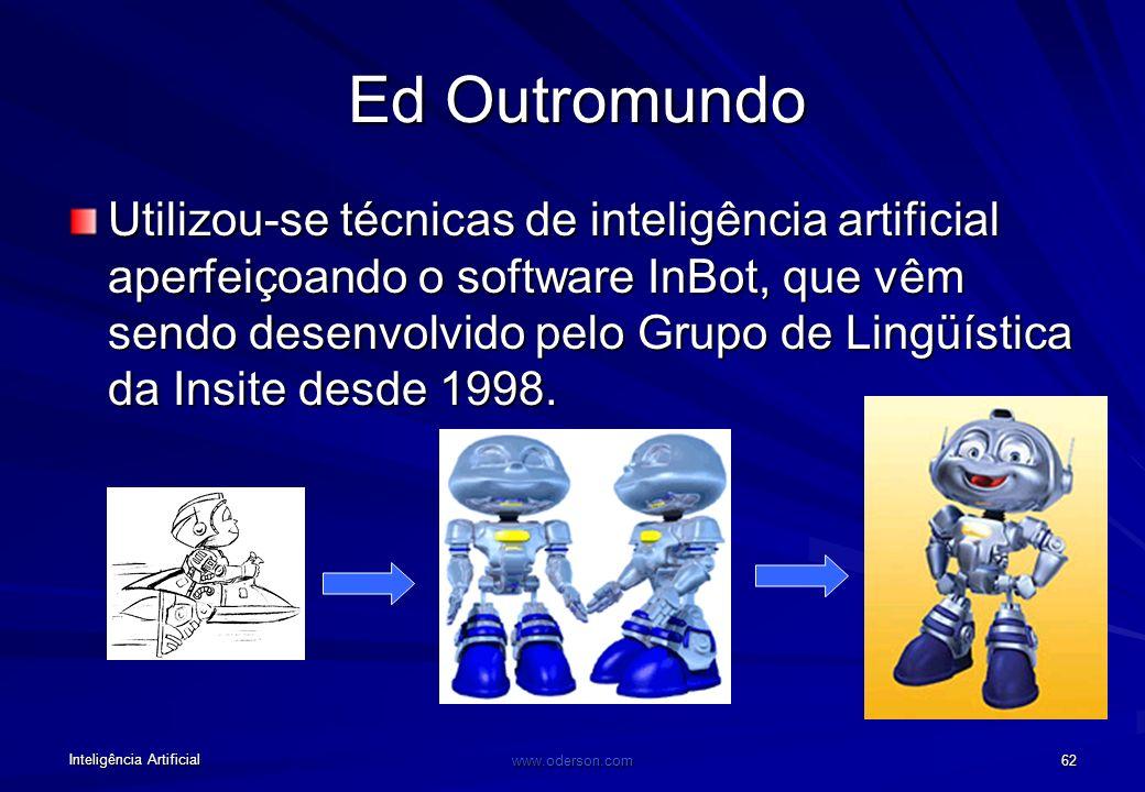 Inteligência Artificial www.oderson.com 61 Ed Outromundo - OBJETIVO Criar para o cliente (CONPET/Petrobras) um personagem virtual capaz de conversar c