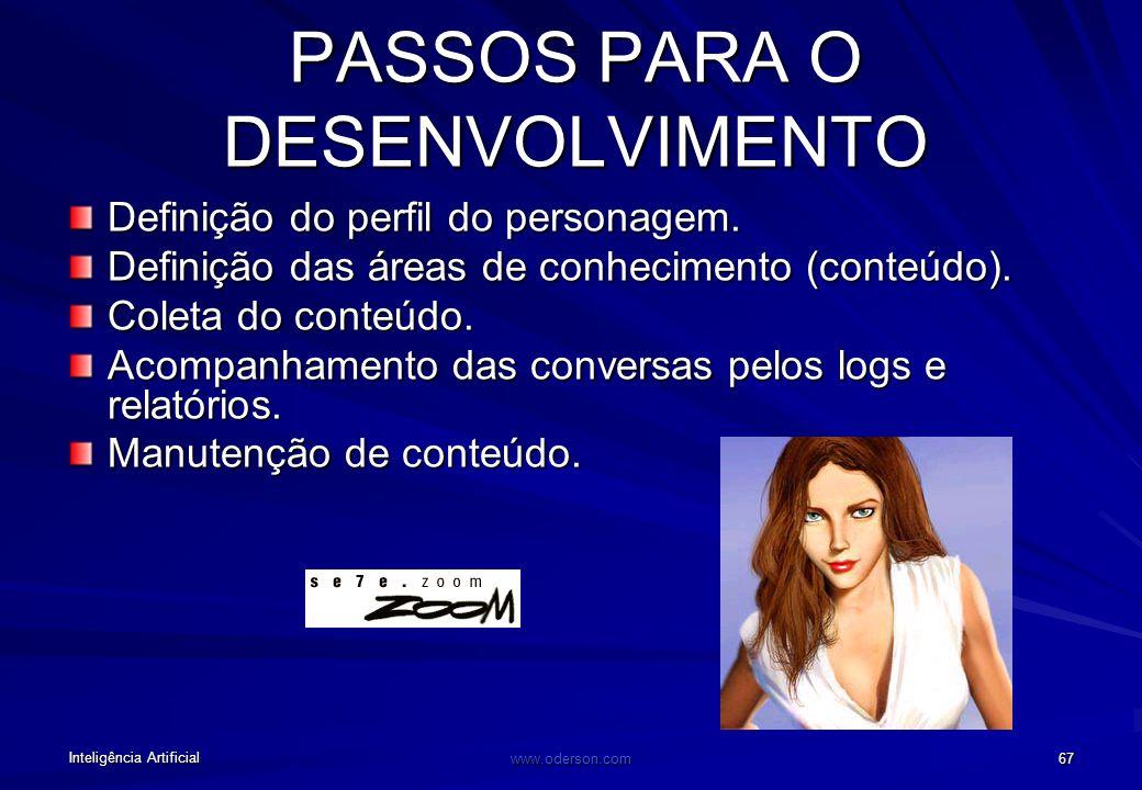 Inteligência Artificial www.oderson.com 66 Sete Zoom Diversos conceitos existentes em uma conversa humana foram incorporados no programa como memória,