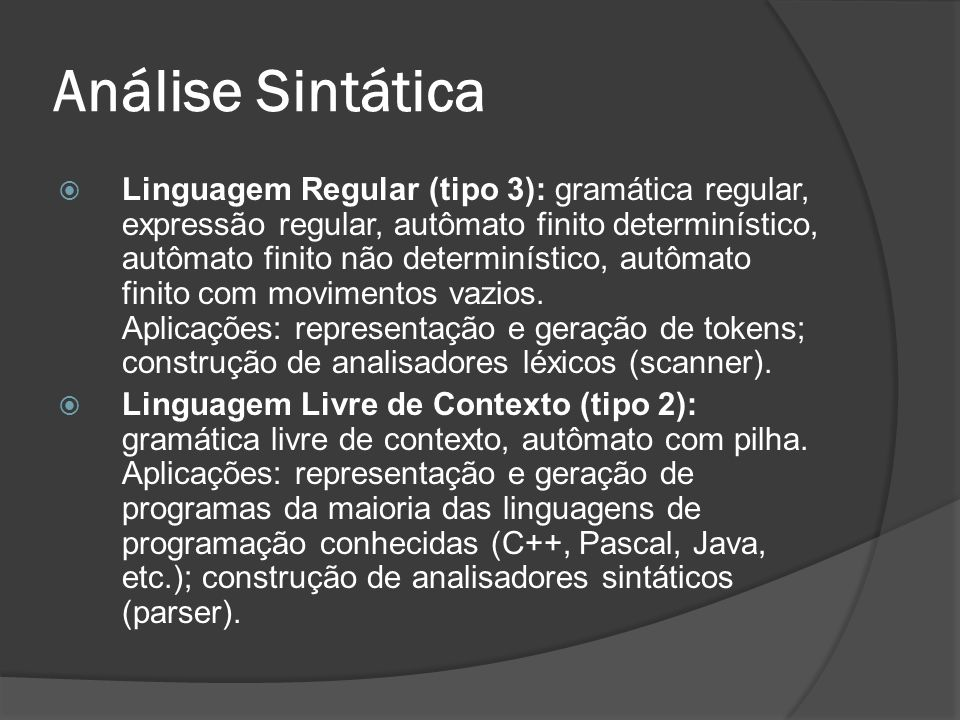 Análise Sintática Linguagem Regular (tipo 3): gramática regular, expressão regular, autômato finito determinístico, autômato finito não determinístico