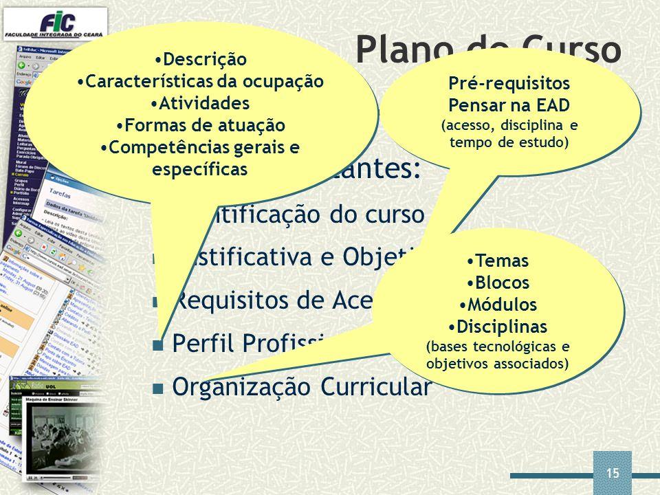 15 Plano de Curso Tópicos importantes: Identificação do curso Justificativa e Objetivos Requisitos de Acesso Perfil Profissional de Conclusão Organiza