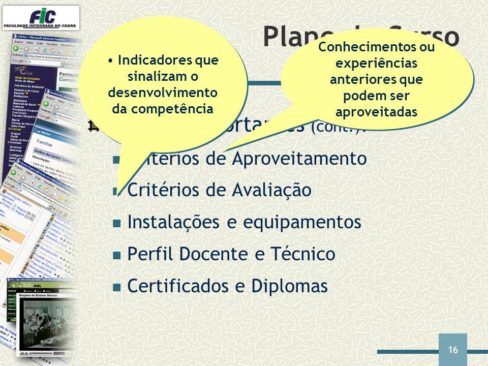 16 Plano de Curso Tópicos importantes (cont.) : Critérios de Aproveitamento Critérios de Avaliação Instalações e equipamentos Perfil Docente e Técnico