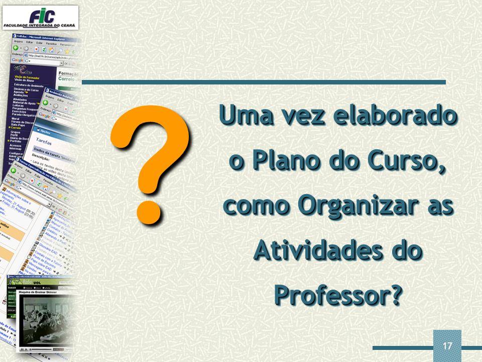 17 Uma vez elaborado o Plano do Curso, como Organizar as Atividades do Professor? ?