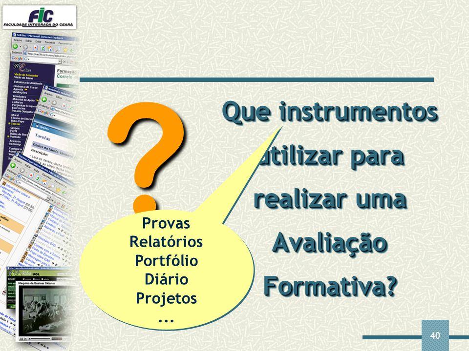 40 Que instrumentos utilizar para realizar uma Avaliação Formativa? ? Provas Relatórios Portfólio Diário Projetos... Provas Relatórios Portfólio Diári