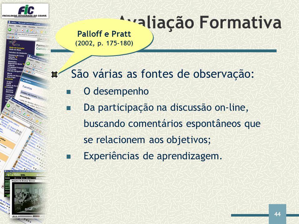 44 São várias as fontes de observação: O desempenho Da participação na discussão on-line, buscando comentários espontâneos que se relacionem aos objet