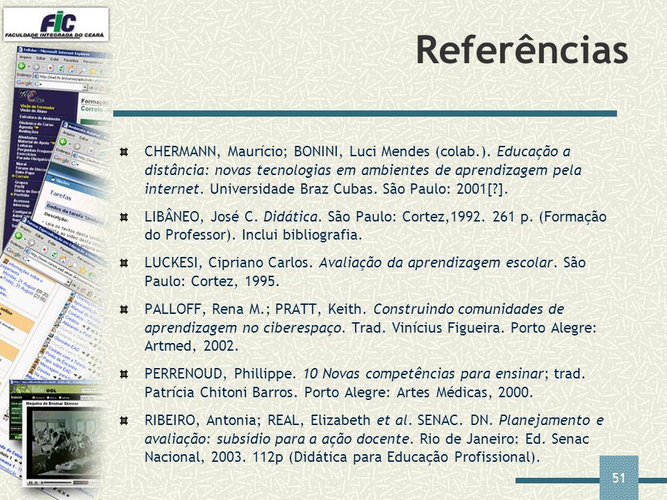 51 Referências CHERMANN, Maurício; BONINI, Luci Mendes (colab.). Educação a distância: novas tecnologias em ambientes de aprendizagem pela internet. U